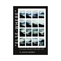 eBooks: &quote;Else-where&quote;. Essays in Art, Architecture, and Cultural Production 2002-2011  von Gavin Keeney