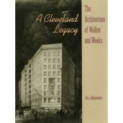 eBooks: A Cleveland Legacy. The Architecture of Walker and Weeks  von Eric Johannesen