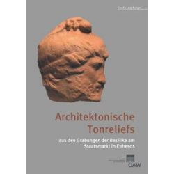 eBooks: Architektonische Tonreliefs aus den Grabungen der Basilika am Staatsmarkt in Ephesos  von Claudia Lang-Auinger