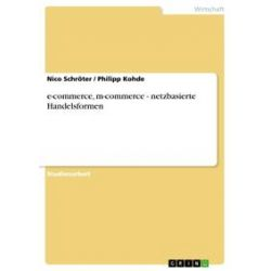 eBooks: e-commerce, m-commerce - netzbasierte Handelsformen  von Philipp Kohde, Nico Schröter