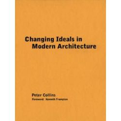 eBooks: Changing Ideals in Modern Architecture, 1750-1950  von Peter Collins