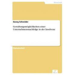 eBooks: Gestaltungsmöglichkeiten einer Unternehmensnachfolge in der Insolvenz  von Georg Schneider