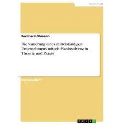 eBooks: Die Sanierung eines mittelständigen Unternehmens mittels Planinsolvenz in Theorie und Praxis  von Bernhard Ohmann