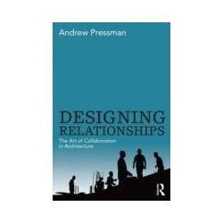 eBooks: Designing Relationships: The Art of Collaboration in Architecture  von Andrew Pressman