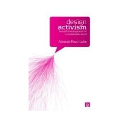 eBooks: Design Activism. Beautiful Strangeness for a Sustainable World  von Alastair Fuad-Luke