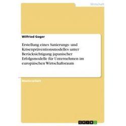 eBooks: Erstellung eines Sanierungs- und Krisenpräventionsmodelles unter Berücksichtigung japanischer Erfolgsmodelle für Unternehmen im europäischen Wirtschaftsraum  von Wilfried Goger