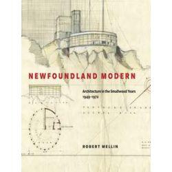 eBooks: Newfoundland Modern. Architecture in the Smallwood Years, 1949-1972  von Robert Mellin
