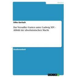 eBooks: Der Versailler Garten unter Ludwig XIV. - Abbild der absolutistischen Macht  von Silke Gerlach