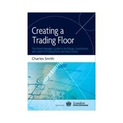 eBooks: Creating a Trading Floor. The Project Manager's Guide to the Design, Construction and Launch of Trading Floors and Data Centres  von Smith