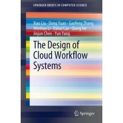 eBooks: The Design of Cloud Workflow Systems  von Xiao Liu, Dong Yuan, Gaofeng Zhang, Wenhao Li, Dahai Cao, Qiang He, Jinjun Chen, Yun Yang
