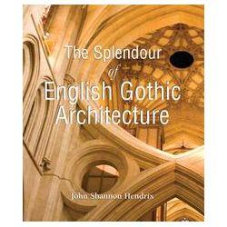 eBooks: The Splendor of English Gothic Architecture  von John Shannon Hendrix
