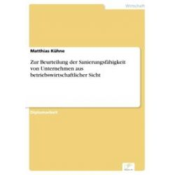eBooks: Zur Beurteilung der Sanierungsfähigkeit von Unternehmen aus betriebswirtschaftlicher Sicht  von Matthias Kühne