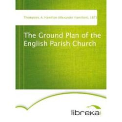 eBooks: The Ground Plan of the English Parish Church  von A. Hamilton (Alexander Hamilton) Thompson