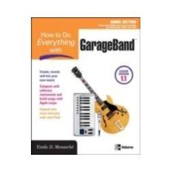 eBooks: How to Do Everything with GarageBand  von Emile Menasche