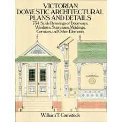 eBooks: Victorian Domestic Architectural Plans and Details. 734 Scale Drawings of Doorways, Windows, Staircases, Moldings, Cornices, and Other Elements  von William T. Comstock