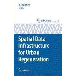 eBooks: Spatial Data Infrastructure for Urban Regeneration  von Shinichiro Ohgaki, Yukio Sadahiro