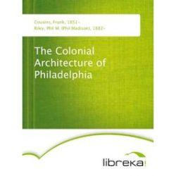 eBooks: The Colonial Architecture of Philadelphia  von Frank Cousins, Phil M. (Phil Madison) Riley