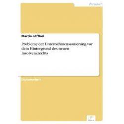 eBooks: Probleme der Unternehmenssanierung vor dem Hintergrund des neuen Insolvenzrechts  von Martin Löfflad