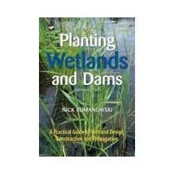 eBooks: Planting Wetlands and Dams. A Practical Guide to Wetland Design, Construction and Propagation  von Nick Romanowski