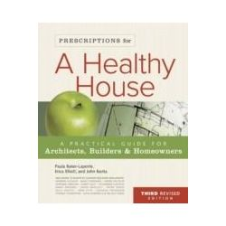 eBooks: Prescriptions for a Healthy House. A Practical Guide for Architects, Builders & Homeowners  von Paula Baker-Laporte, Erica Elliott, John Banta