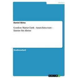 eBooks: Gordon Matta-Clark - Anarchitecture - Einriss bis Abriss  von Daniel Skina