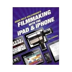 eBooks: Hand Held Hollywood's Filmmaking with the iPad & iPhone  von Taz Goldstein