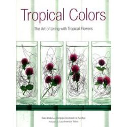 eBooks: Tropical Colors. The Art of Living with Tropical Flowers  von Sakul Intakul, Wongvipa Devahastin na Ayudhya