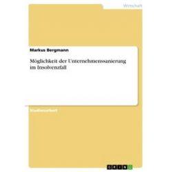 eBooks: Möglichkeit der Unternehmenssanierung im Insolvenzfall  von Markus Bergmann