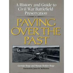 eBooks: Paving Over the Past. A History and Guide to Civil War Battlefield Preservation  von Georgie Boge Geraghty, Margie Boge