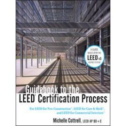 eBooks: Guidebook to the LEED Certification Process. For LEED for New Construction, LEED for Core & Shell, and LEED for Commercial Interiors  von Michelle Cottrell