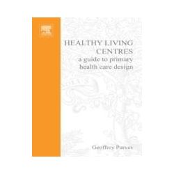 eBooks: Healthy Living Centres. A Guide to Primary Health Care Design  von Geoffrey Purves