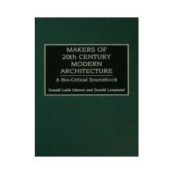eBooks: Makers of 20th-Century Modern Architecture. A Bio-Critical Sourcebook  von Donald Leslie Johnson, Donald Langmead