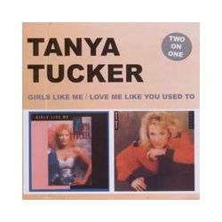 Musik: Girls Like Me/Love Me Like You Used...  von Tanya Tucker