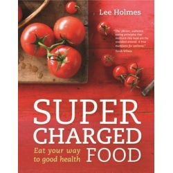 Supercharged Food, Eat Your Way to Good Health by Lee Holmes, 9781742663159.