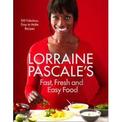 Lorraine Pascale's Fast, Fresh and Easy Food by Lorraine Pascale, 9780007489664.