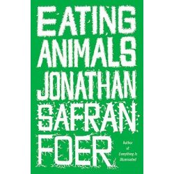 Eating Animals by Jonathan Safran Foer, 9780316069885.