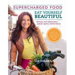 Eat Yourself Beautiful, Supercharged Food by Lee Holmes, 9781743369609.