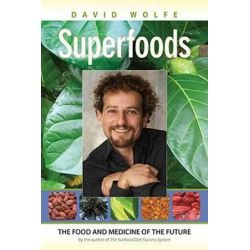 Superfoods, The Food and Medicine of the Future by David Wolfe, 9781556437762.