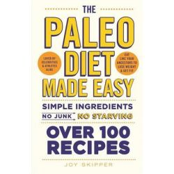 The Paleo Diet Made Easy, Simple Ingredients - No Junk, No Starving by Joy Skipper, 9780600629320.