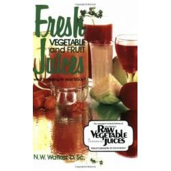 Fresh Vegetable and Fruit Juices, What's Missing in Your Body by Norman W. Walker, 9780890190333.