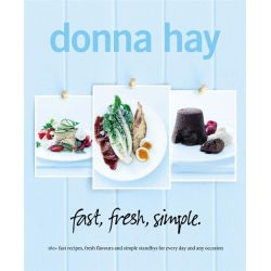Fast, Fresh, Simple, 160+ Fast Recipes, Fresh Flavours and Simple Standbys for Every Day and Any Occasion by Donna Hay, 9780732291921.