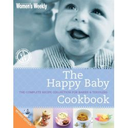 AWW The Happy Baby Cookbook, The Complete Recipe Collection for Babies and Toddlers by Australian Women's Weekly, 9781742451589.