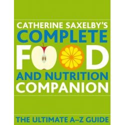 Catherine Saxelby's Complete Food and Nutrition Companion, The Ultimate A-Z Guide by Catherine Saxelby, 9781740668415.