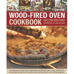 Wood-Fired Oven Cookbook, '70 Recipes for Incredible Stone-Baked Pizzas and Breads, Roasts, Cakes and Desserts, All Specially Devised for the Ou by Holly Jones, 9781903141946.