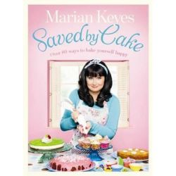 Saved by Cake, Over 80 ways to bake yourself happy by Marian Keyes, 9780718158897.
