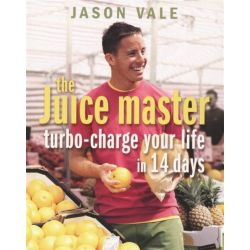 The Juice Master, Turbo-Charge Your Life In 14 Days by Jason Vale, 9780007194223.