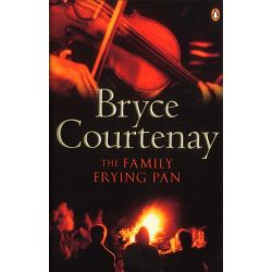 The Family Frying Pan by Bryce Courtenay, 9780143004592.