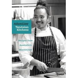 Two Asian Kitchens, Recipes from Australia's MasterChef by Adam Liaw, 9781742754925.