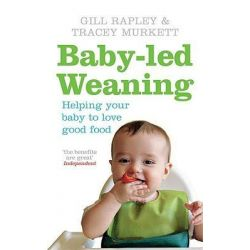 Baby-led Weaning, Helping Your Baby to Love Good Food by Gill Rapley, 9780091923808.