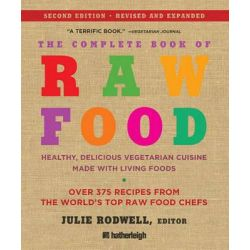 The Complete Book of Raw Food, Healthy, Delicious Vegetarian Cuisine Made with Living Foods by Julie Rodwell, 9781578263530.